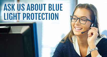 Ask us about blue light protection