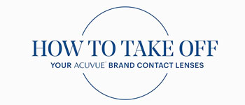 How To Take Off Contact Lenses: ACUVUE® Brand