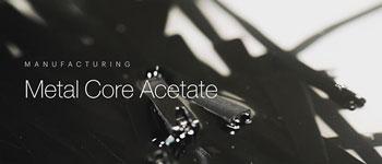 Manufacturing Metal Core Acetate