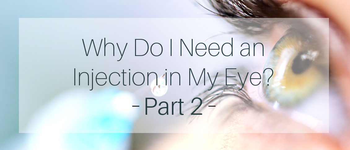 Why Do I Need an Injection in My Eye? Part 2