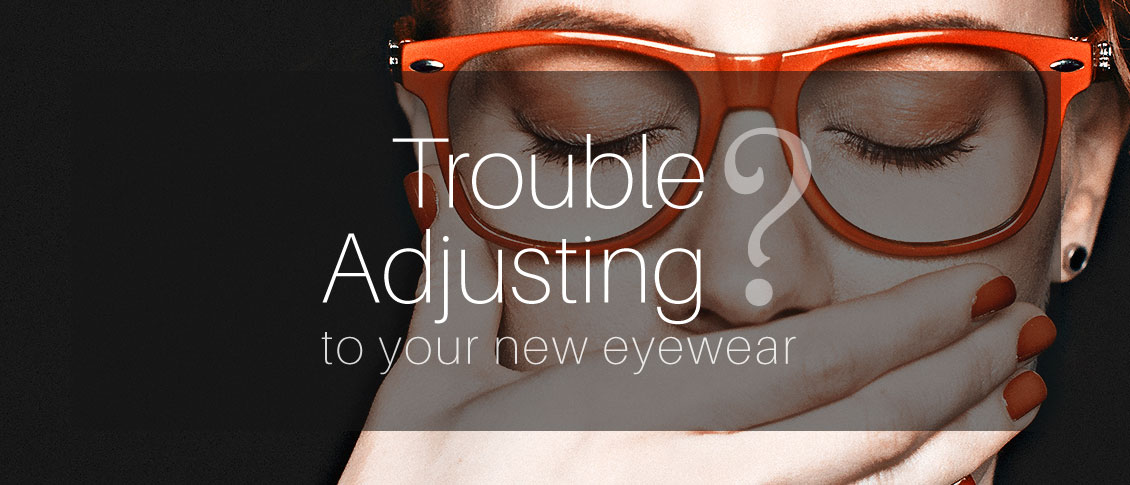 Why am I having Difficulty Adjusting to My New Glasses?