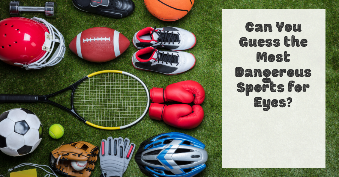 Can you guess the most dangerous sports for eye injuries?