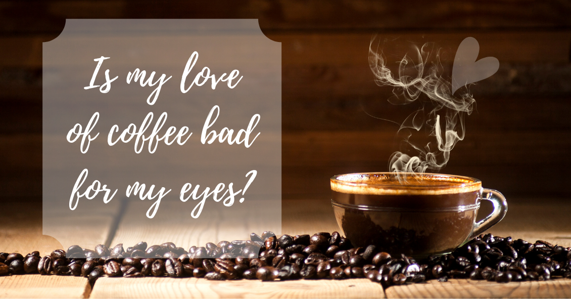 Is Coffee Bad for My Eyes?