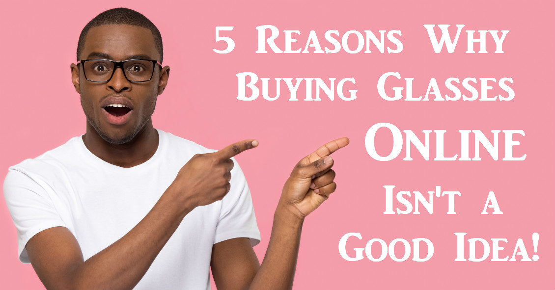 5 Reasons to Avoid Internet Eyeglasses