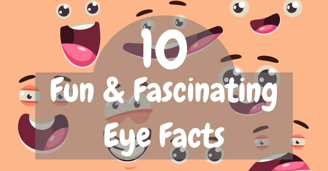 10 Fun and Fascinating Eye Facts