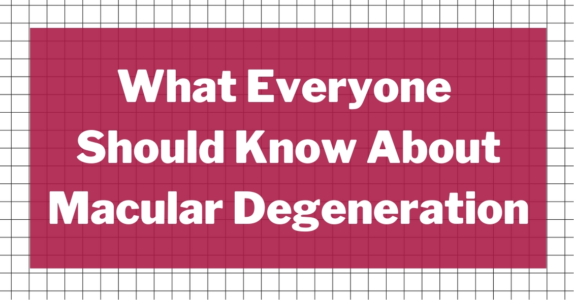 What Everyone Should Know About Macular Degeneration