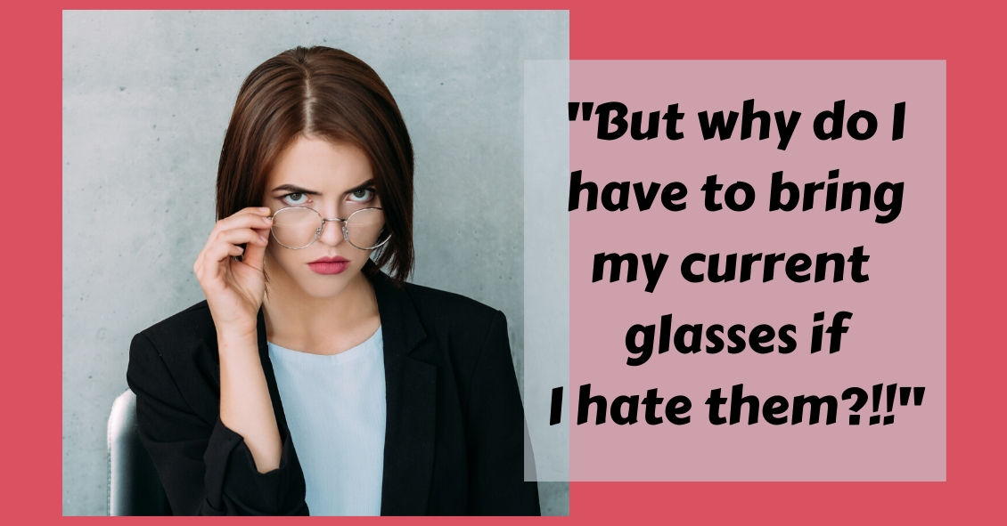 Why You Need to Bring Your Current Glasses Even if You Hate Them