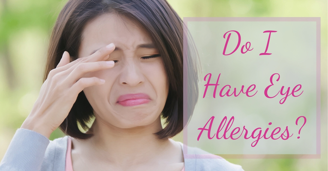 Do I Have Eye Allergies?  If So, What Can I Do?