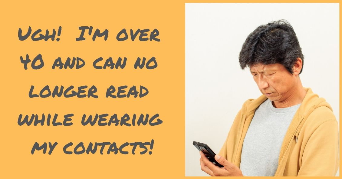 Help! Growing Older and Can No Longer Read with My Contacts!