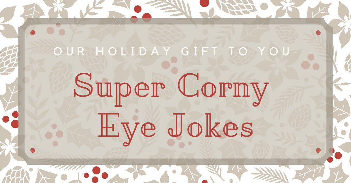 Eye Jokes--Our Holiday Gift to You!