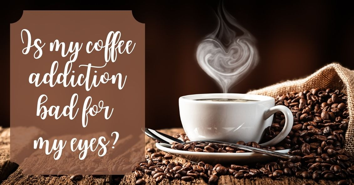Is My Coffee Addiction Bad for My Eyes?