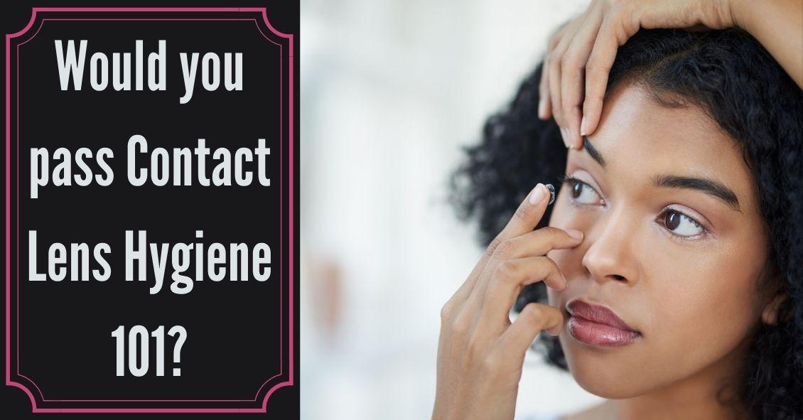 Contact Lens Hygiene 101