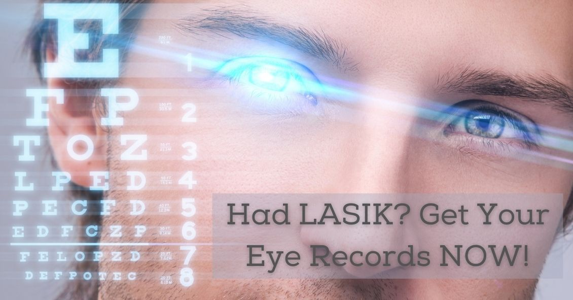 If You've Had LASIK, Get Your Eye Records NOW!