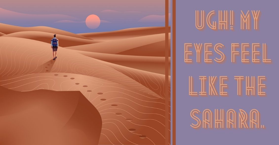 My Eyes Feel Like the Sahara!